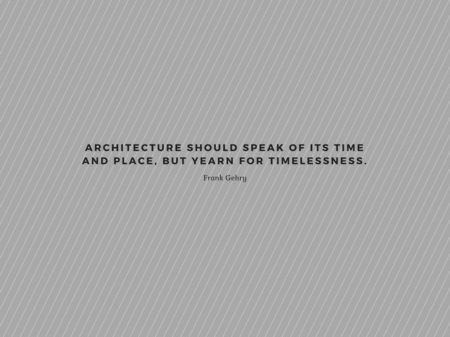 Architecture should speak of its time and place, but yearn for timelessness..jpg