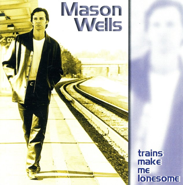 "MASON WELLS -  COUNTRY, POP RECORDING ARTIST ""TRAINS MAKE ME LONESOME"""