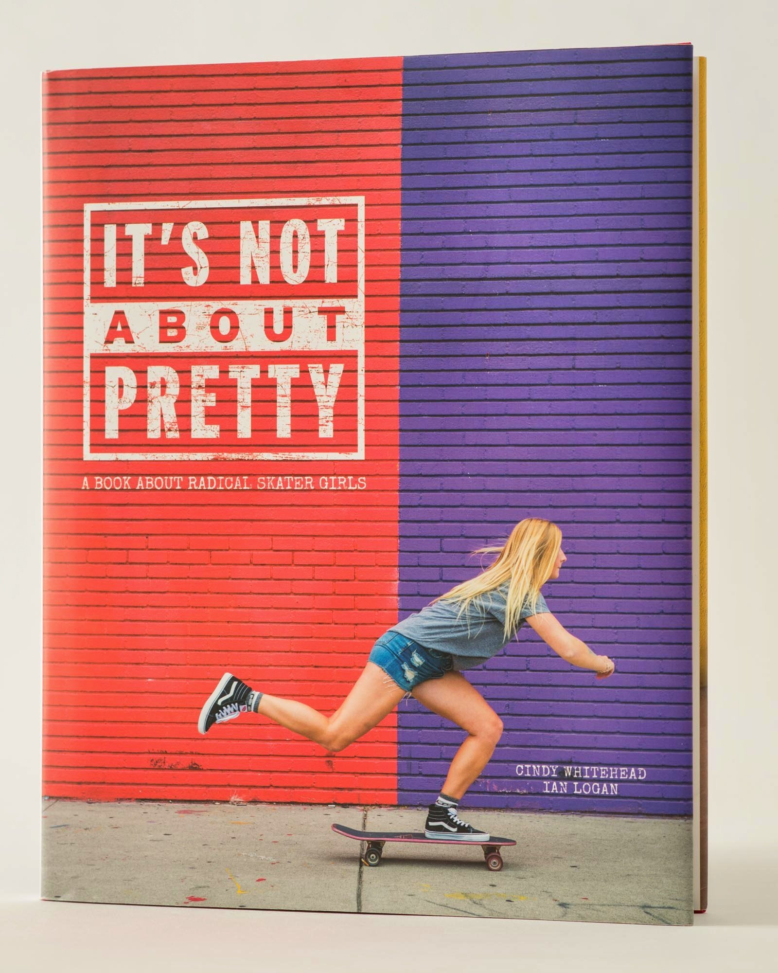 It's Not About Pretty: A Book About Radical Skater Girls