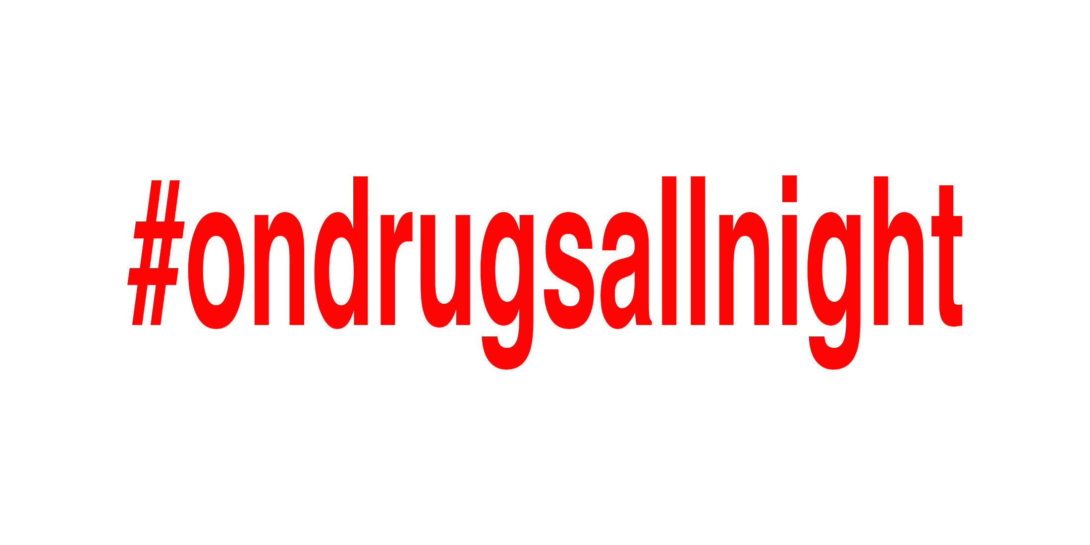 NEW #ondrugsallnight.jpg