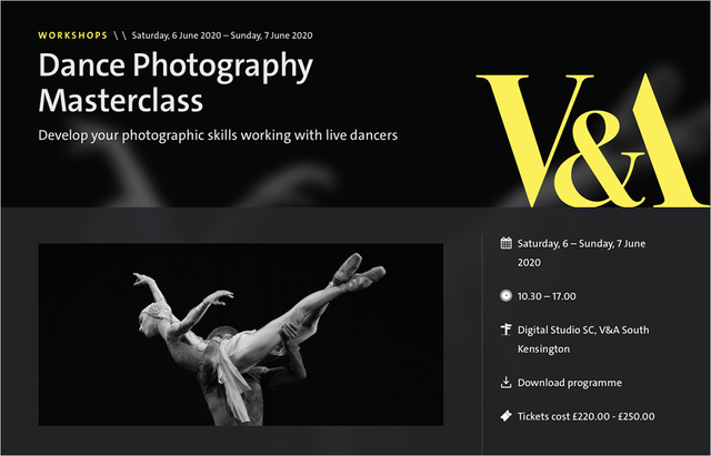 "<a href=""https://www.vam.ac.uk/event/v8zDYbka/dance-photography-masterclass-june-2020""a>For V&A Masterclass details please click here"