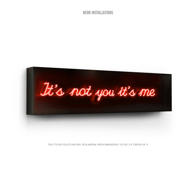 "TITLE- IT'S NOT YOU IT'S ME DATE- 2016 MEDIUM- NEON DIMENSIONS- 15""X 60"" X 6"" EDITION OF- 9.jpg"