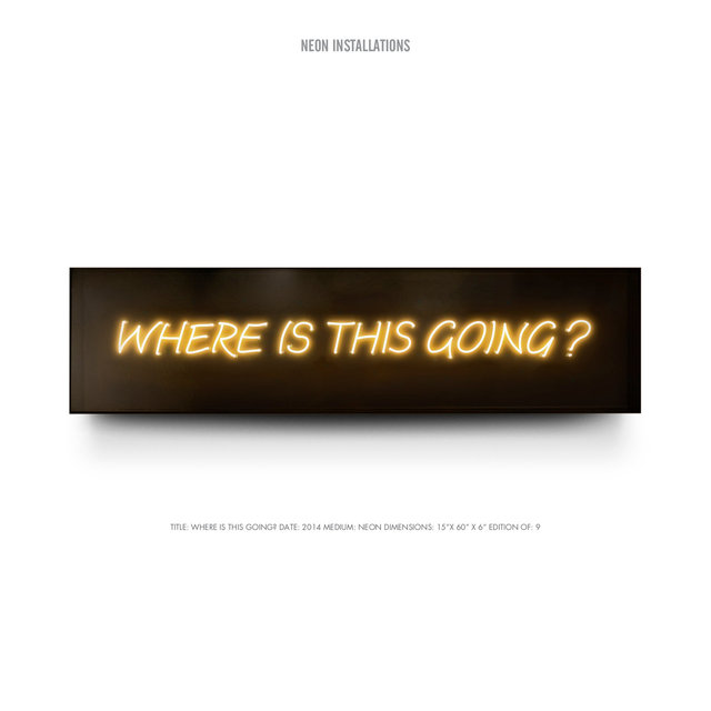 "TITLE- WHERE IS THIS GOING? DATE- 2014 MEDIUM- NEON DIMENSIONS- 15""X 60"" X 6"" EDITION OF- 9.jpg"