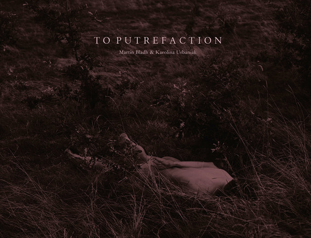 TO PUTREFACTION 2013 by Martin Bladh & Karolina Urbaniak